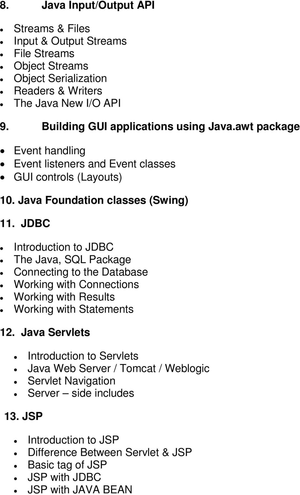 JDBC Introduction to JDBC The Java, SQL Package Connecting to the Database Working with Connections Working with Results Working with Statements 12.