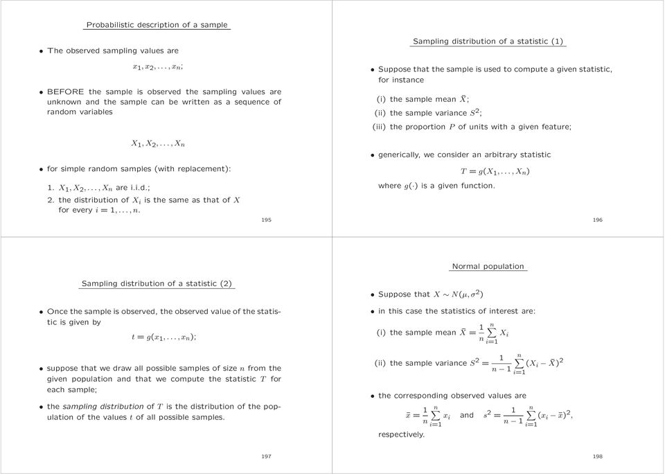 compute a give statistic, for istace i the sample mea X; ii the sample variace S 2 ; iii the proportio P of uits with a give feature; X 1,X 2,...,X for simple radom samples with replacemet: 1.