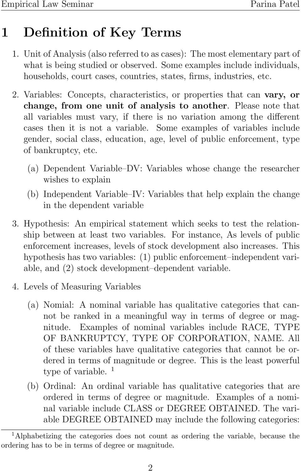 Variables: Concepts, characteristics, or properties that can vary, or change, from one unit of analysis to another.