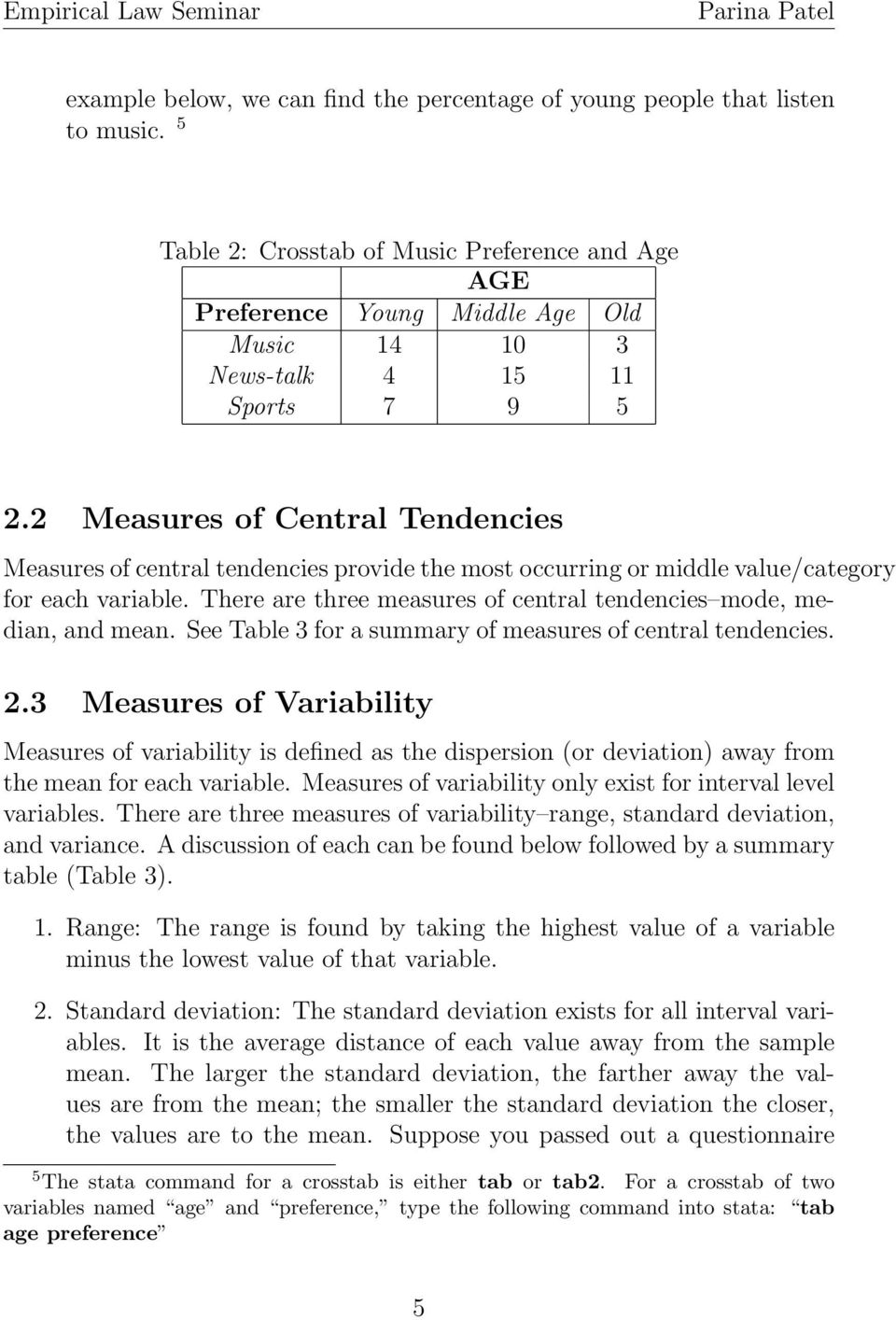 2 Measures of Central Tendencies Measures of central tendencies provide the most occurring or middle value/category for each variable.