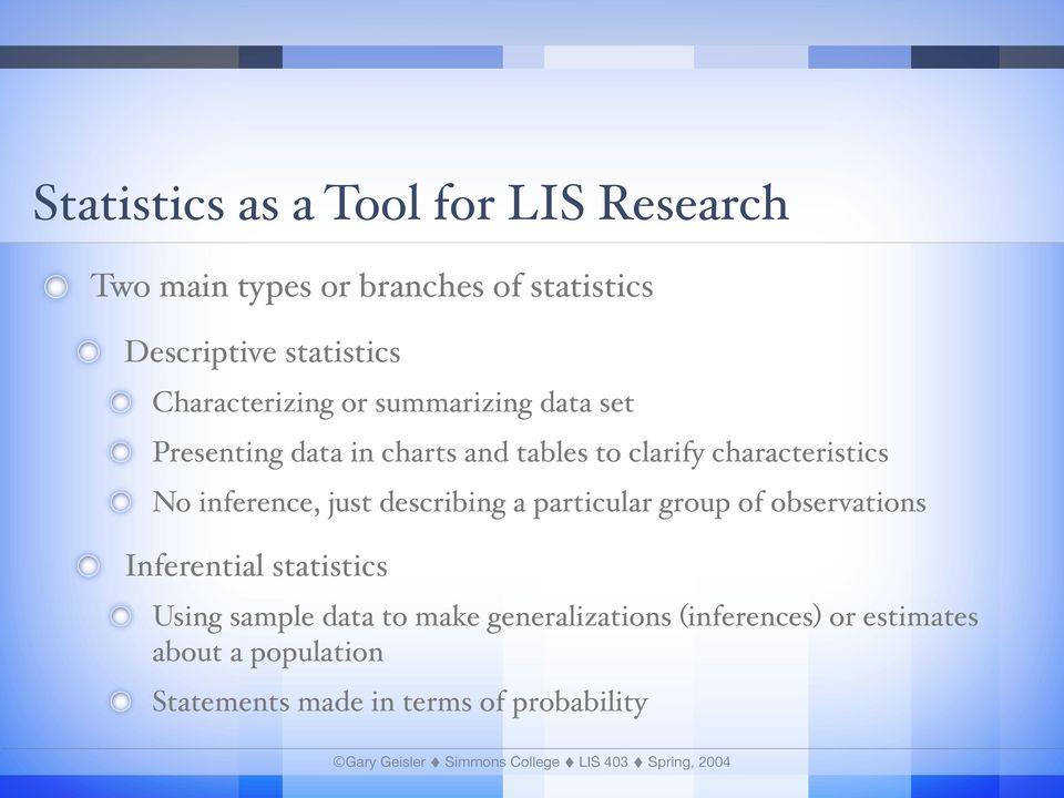 No inference, just describing a particular group of observations Inferential statistics Using sample