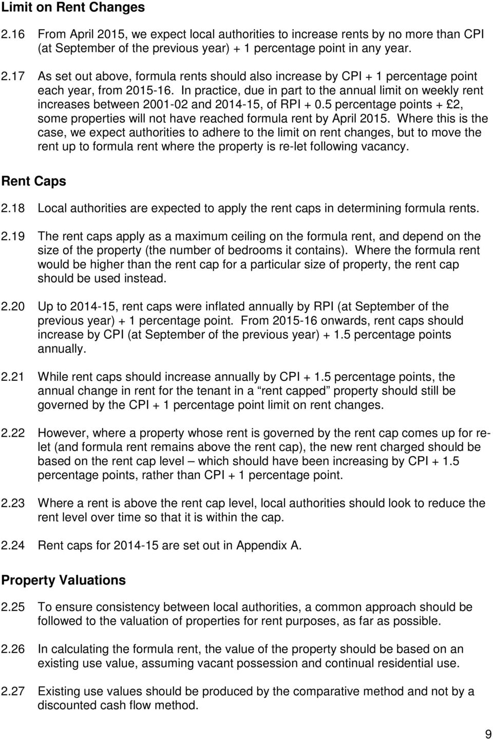 Where this is the case, we expect authorities to adhere to the limit on rent changes, but to move the rent up to formula rent where the property is re-let following vacancy. Rent Caps 2.