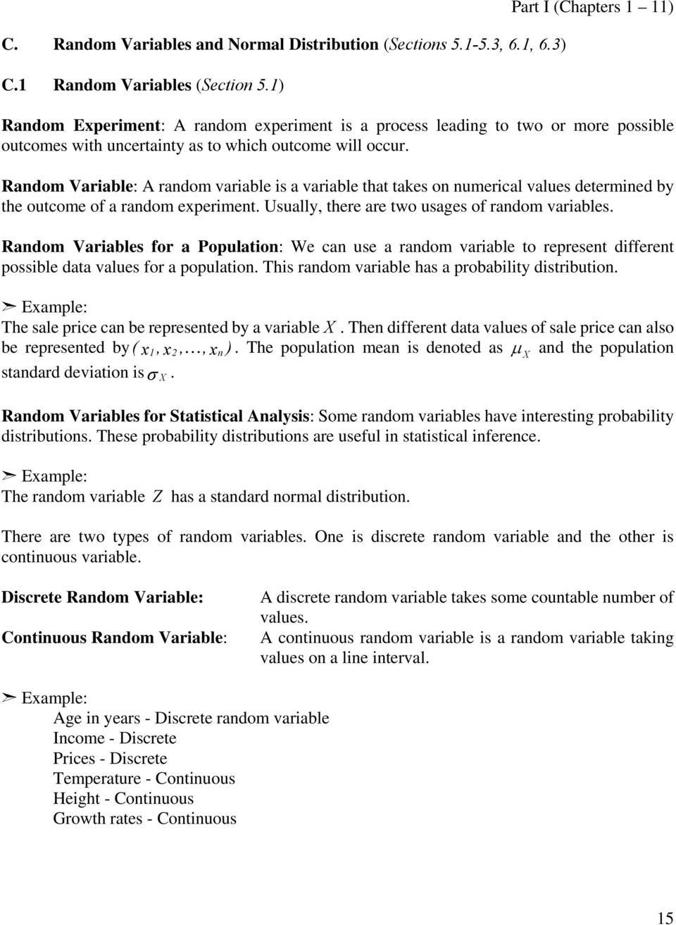 Random Variable: A random variable is a variable that takes on numerical values determined by the outcome of a random eperiment. Usually, there are two usages of random variables.