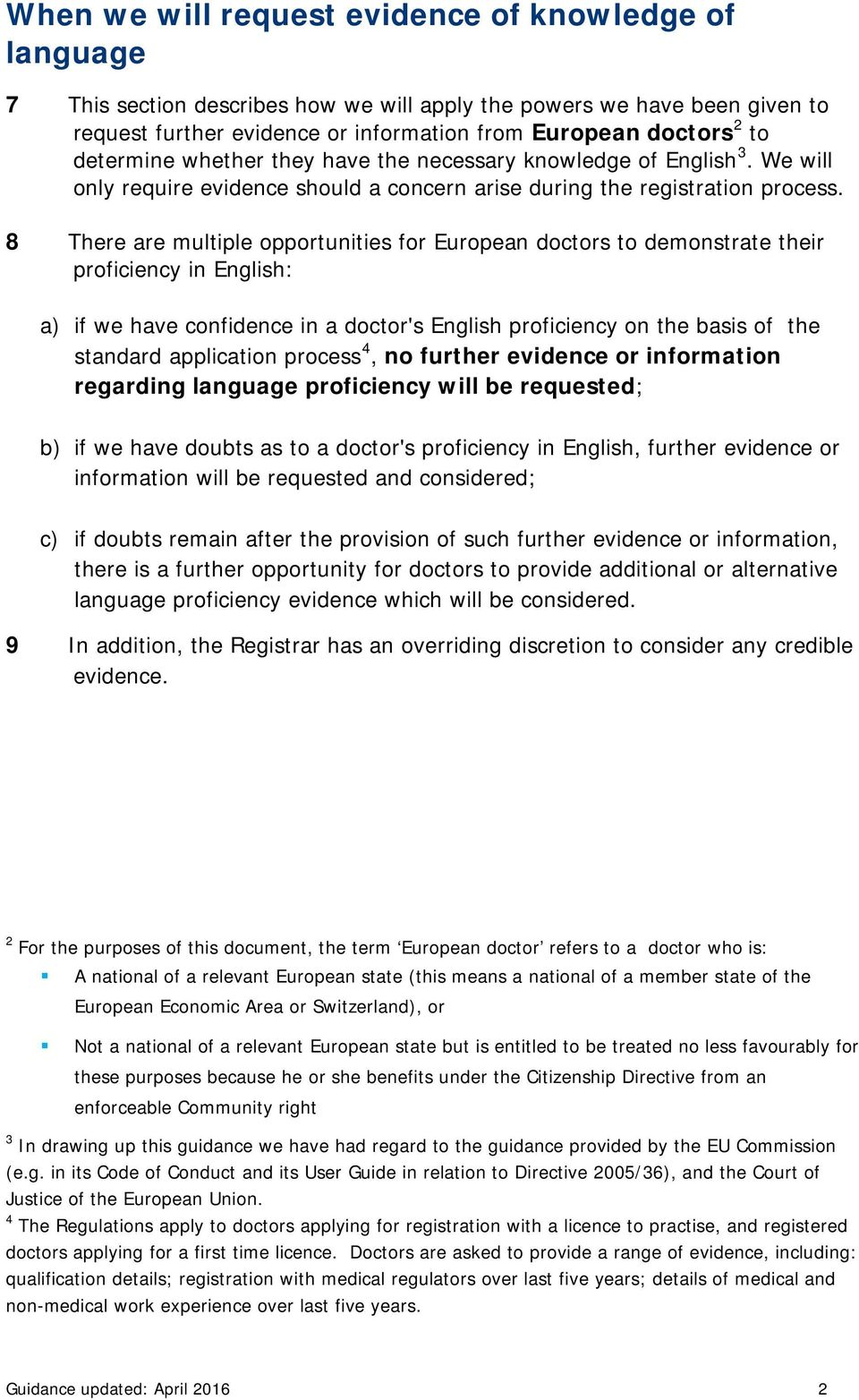8 There are multiple opportunities for European doctors to demonstrate their proficiency in English: a) if we have confidence in a doctor's English proficiency on the basis of the standard