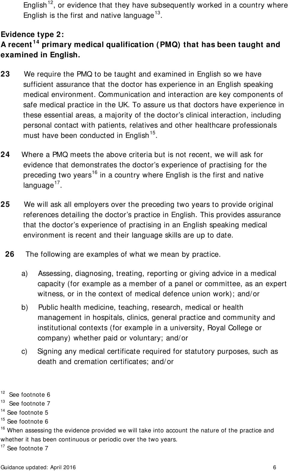 23 We require the PMQ to be taught and examined in English so we have sufficient assurance that the doctor has experience in an English speaking medical environment.
