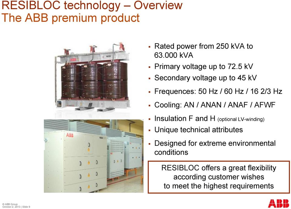5 kv Secondary voltage up to 45 kv Frequences: 50 Hz / 60 Hz / 16 2/3 Hz Cooling: AN / ANAN / ANAF / AFWF