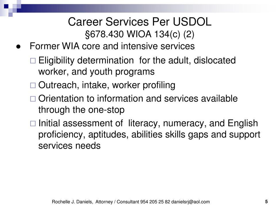 and youth programs Outreach, intake, worker profiling Orientation to information and services available through the