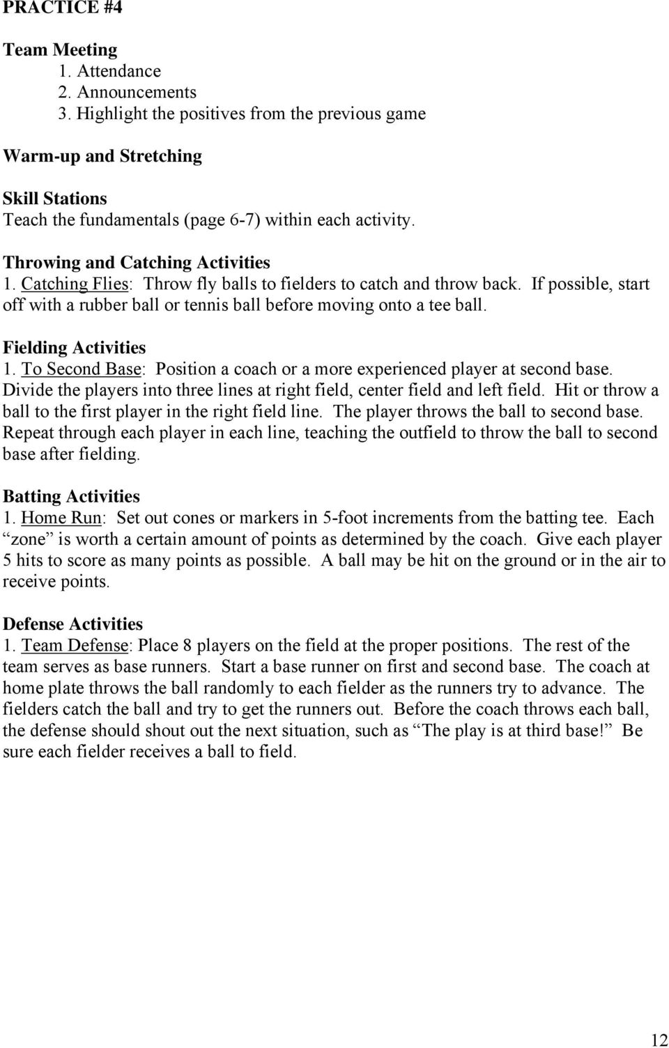 Fielding Activities 1. To Second Base: Position a coach or a more experienced player at second base. Divide the players into three lines at right field, center field and left field.