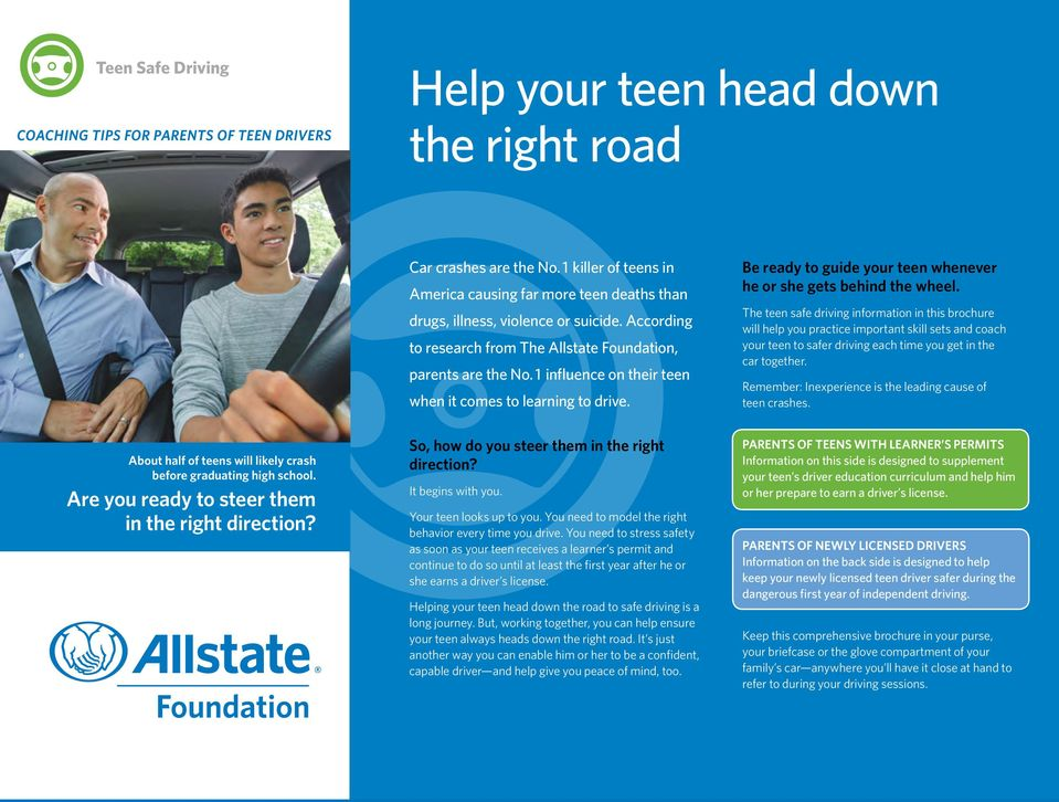 1 influence on their teen when it comes to learning to drive. Be ready to guide your teen whenever he or she gets behind the wheel.