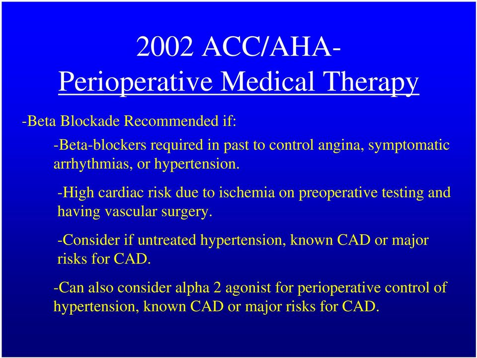 -High cardiac risk due to ischemia on preoperative testing and having vascular surgery.