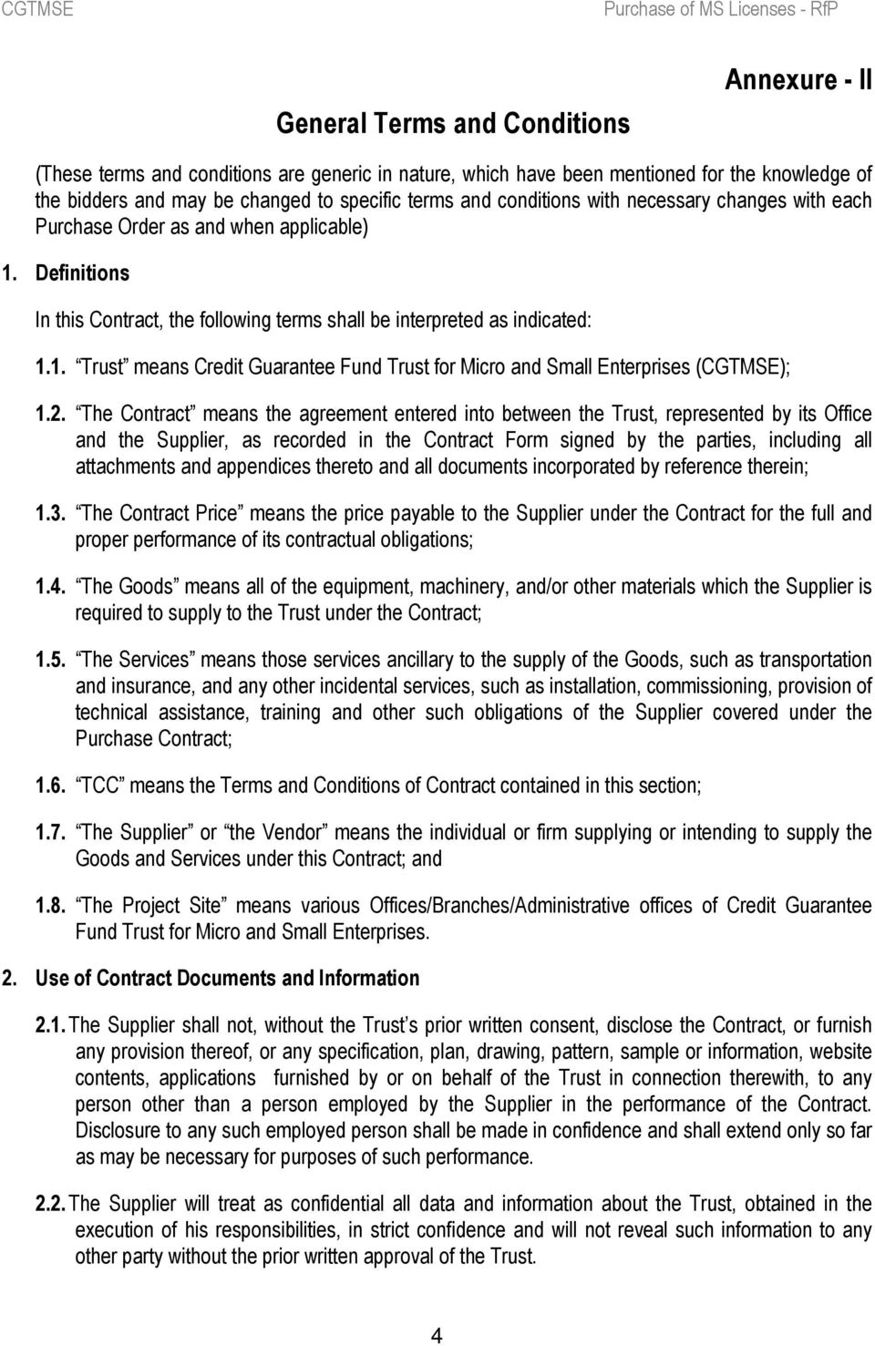 2. The Contract means the agreement entered into between the Trust, represented by its Office and the Supplier, as recorded in the Contract Form signed by the parties, including all attachments and