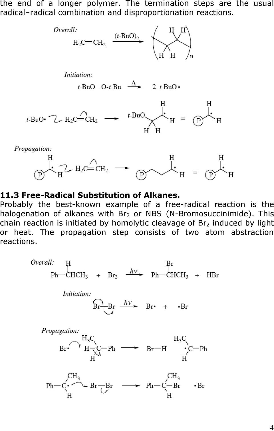 free-radical reaction is the halogenation of alkanes with 2 or BS (-omosuccinimide) This chain reaction is