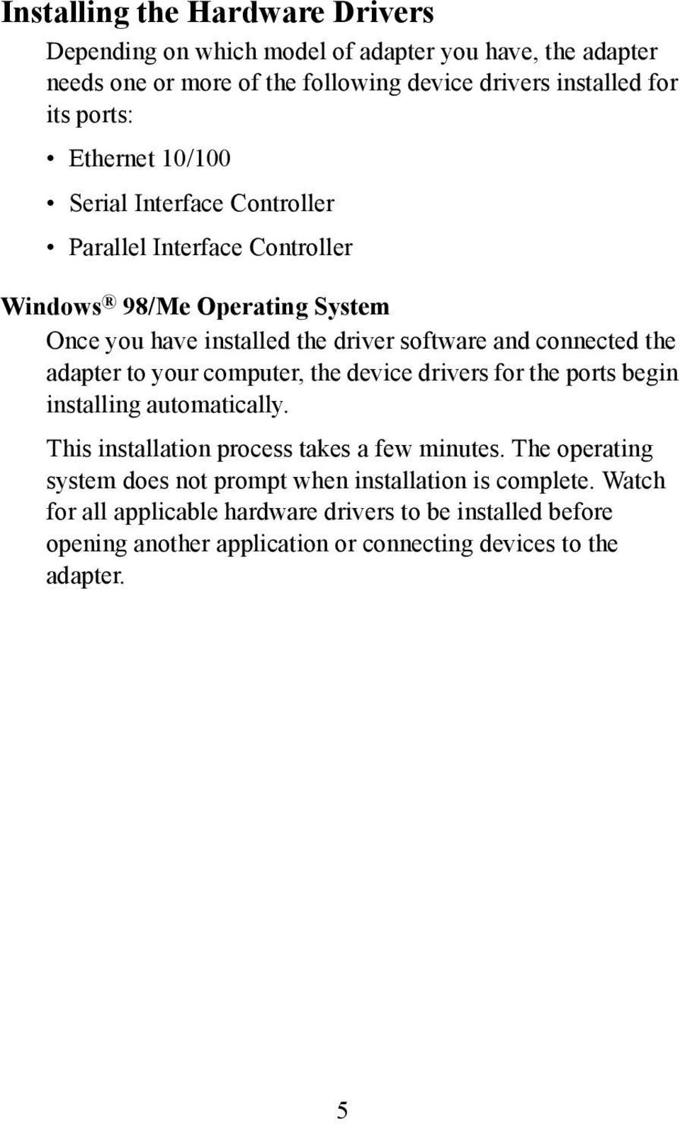 adapter to your computer, the device drivers for the ports begin installing automatically. This installation process takes a few minutes.