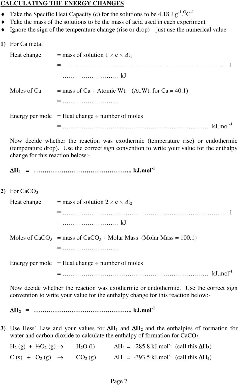 = mass of solution 1 c t 1 =. J = kj Moles of Ca = mass of Ca Atomic Wt. (At.Wt. for Ca = 40.1) = Energy per mole = Heat change number of moles =. kj.mol -1 Now decide whether the reaction was exothermic (temperature rise) or endothermic (temperature drop).