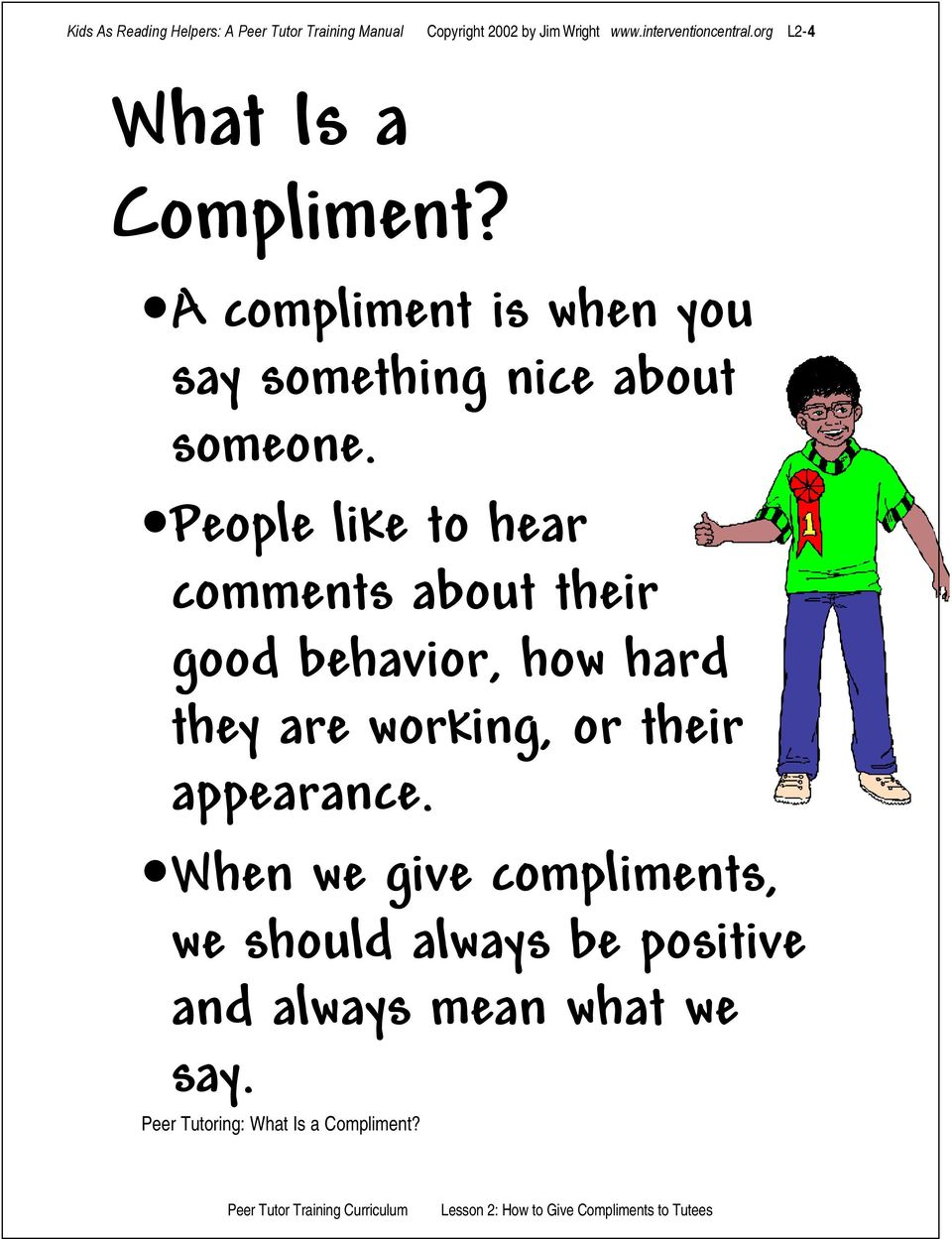 A compliment is when you say something nice about someone.