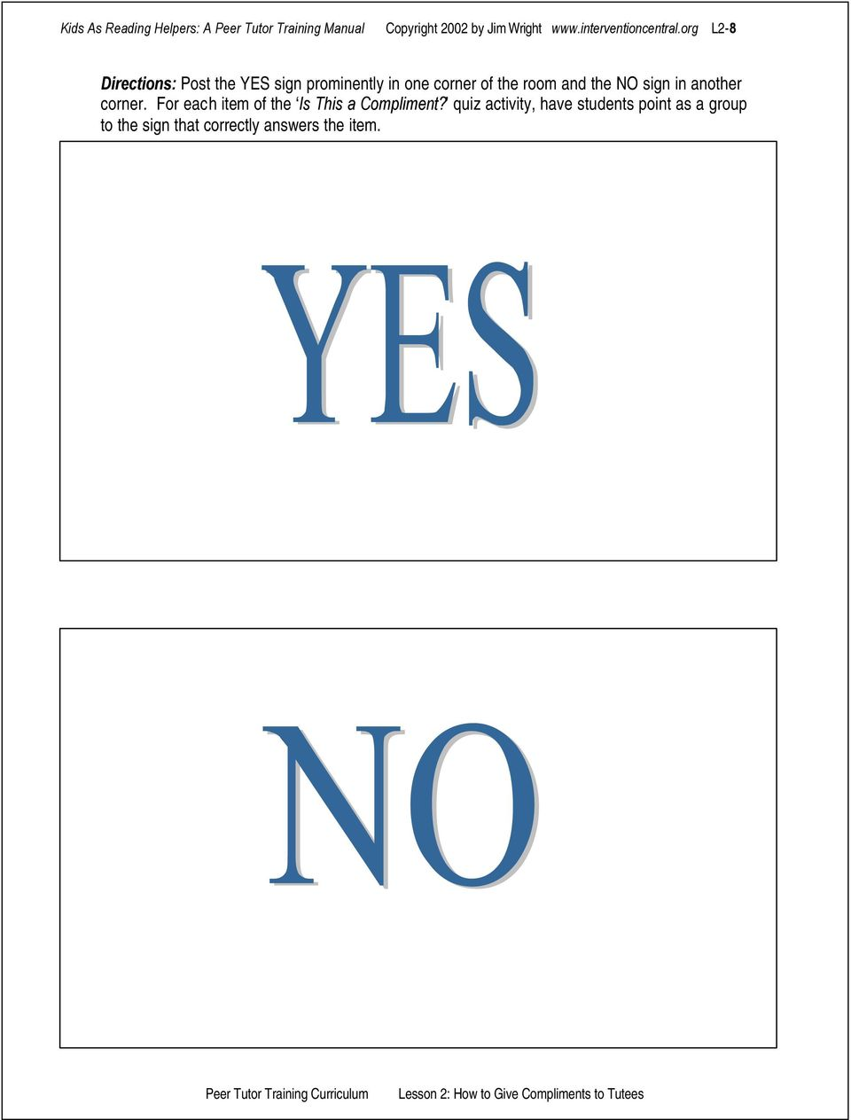 org L2-8 Directions: Post the YES sign prominently in one corner of the room and the NO