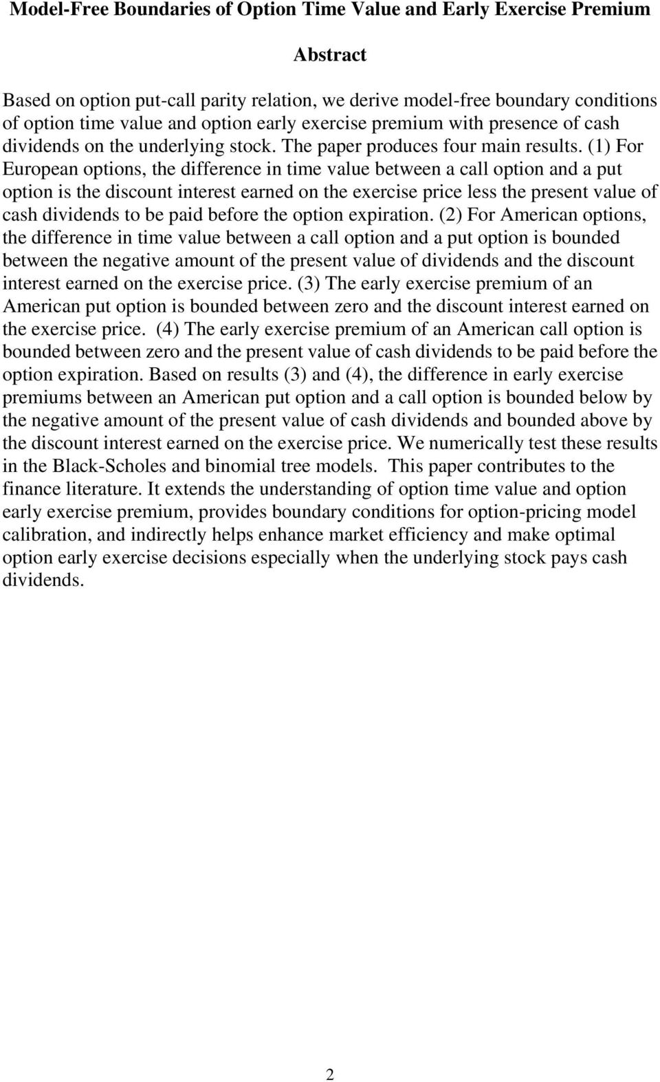 (1) For European options, the difference in time value between a call option and a put option is the discount interest earned on the exercise price less the present value of cash dividends to be paid