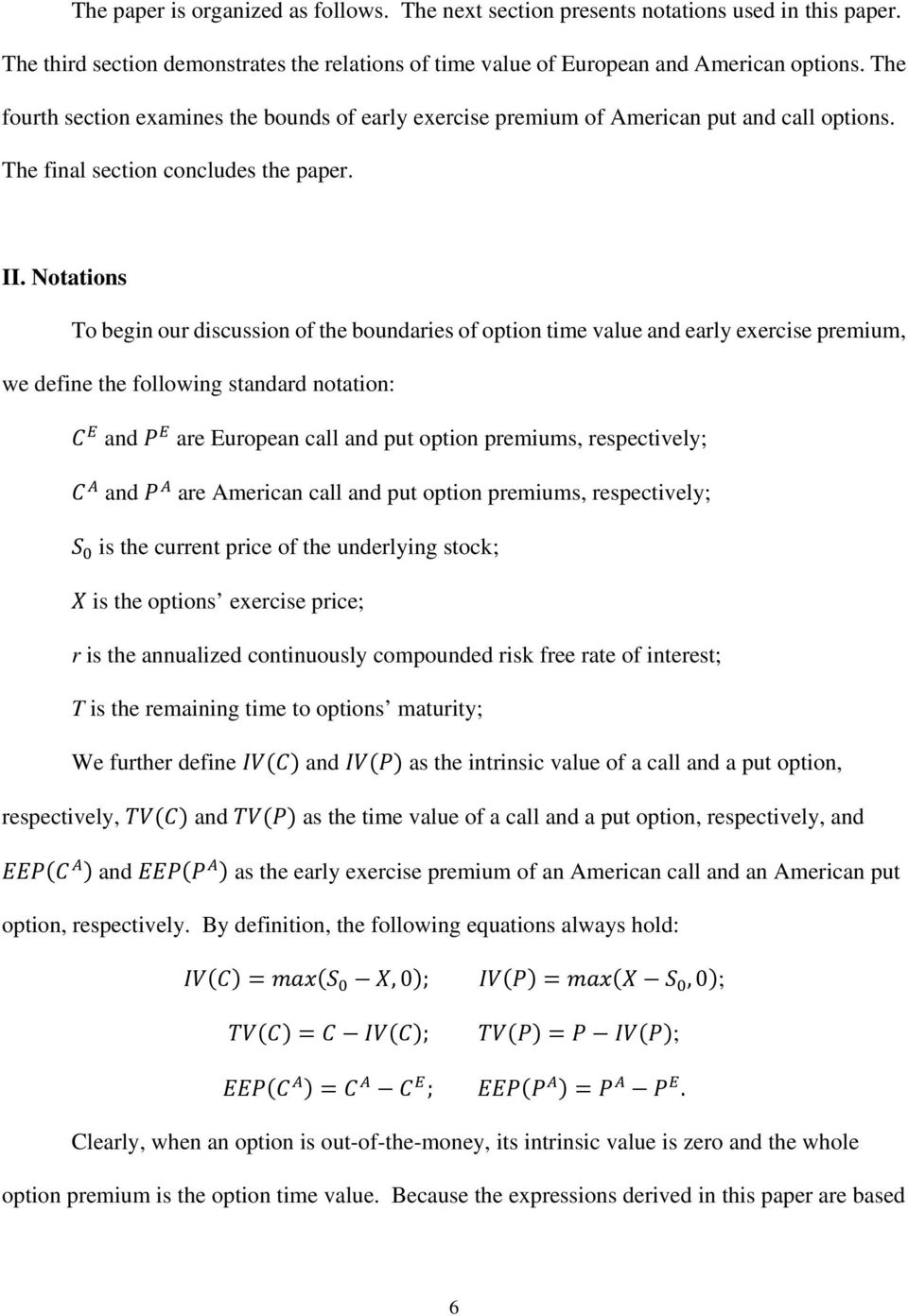 Notations To begin our discussion of the boundaries of option time value and early exercise premium, we define the following standard notation: and are European call and put option premiums,