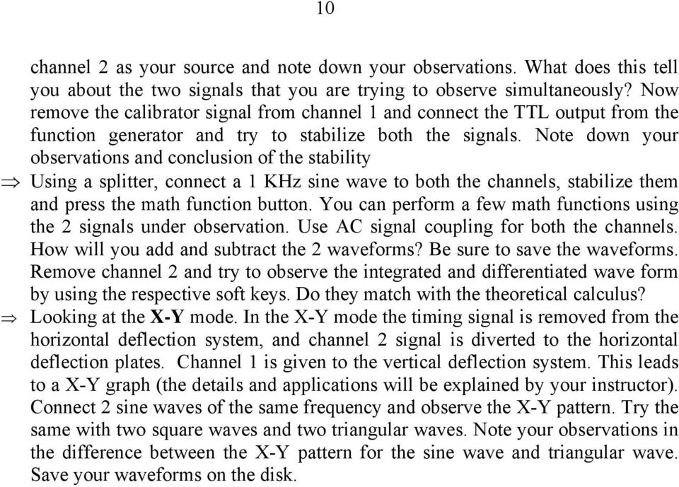 Note down your observations and conclusion of the stability Using a splitter, connect a 1 KHz sine wave to both the channels, stabilize them and press the math function button.