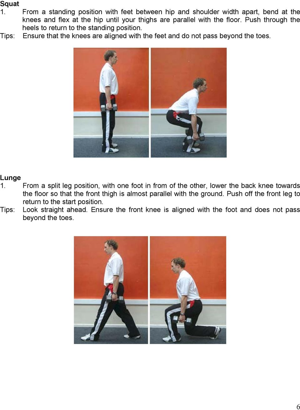 Push through the heels to return to the standing position. Tips: Ensure that the knees are aligned with the feet and do not pass beyond the toes. Lunge 1.