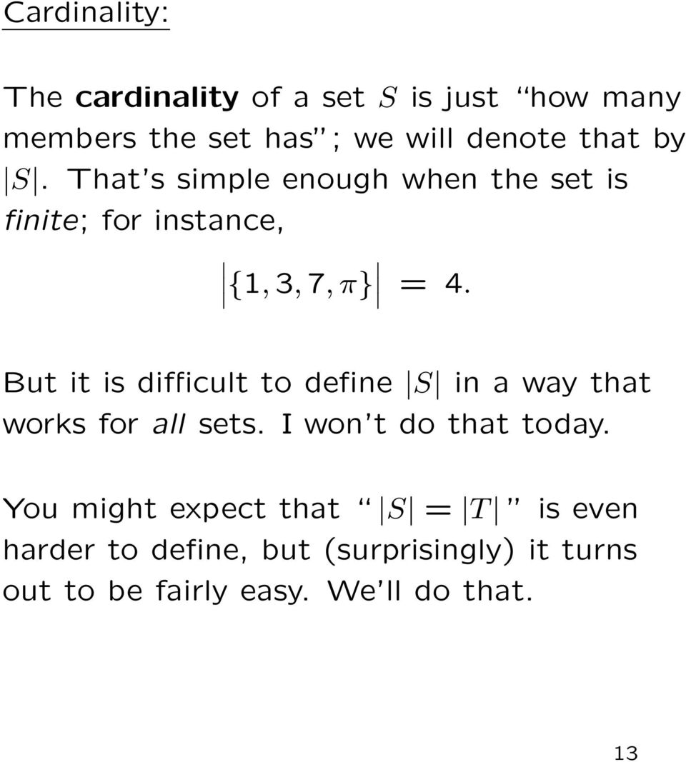But it is difficult to define S in a way that works for all sets. I won t do that today.