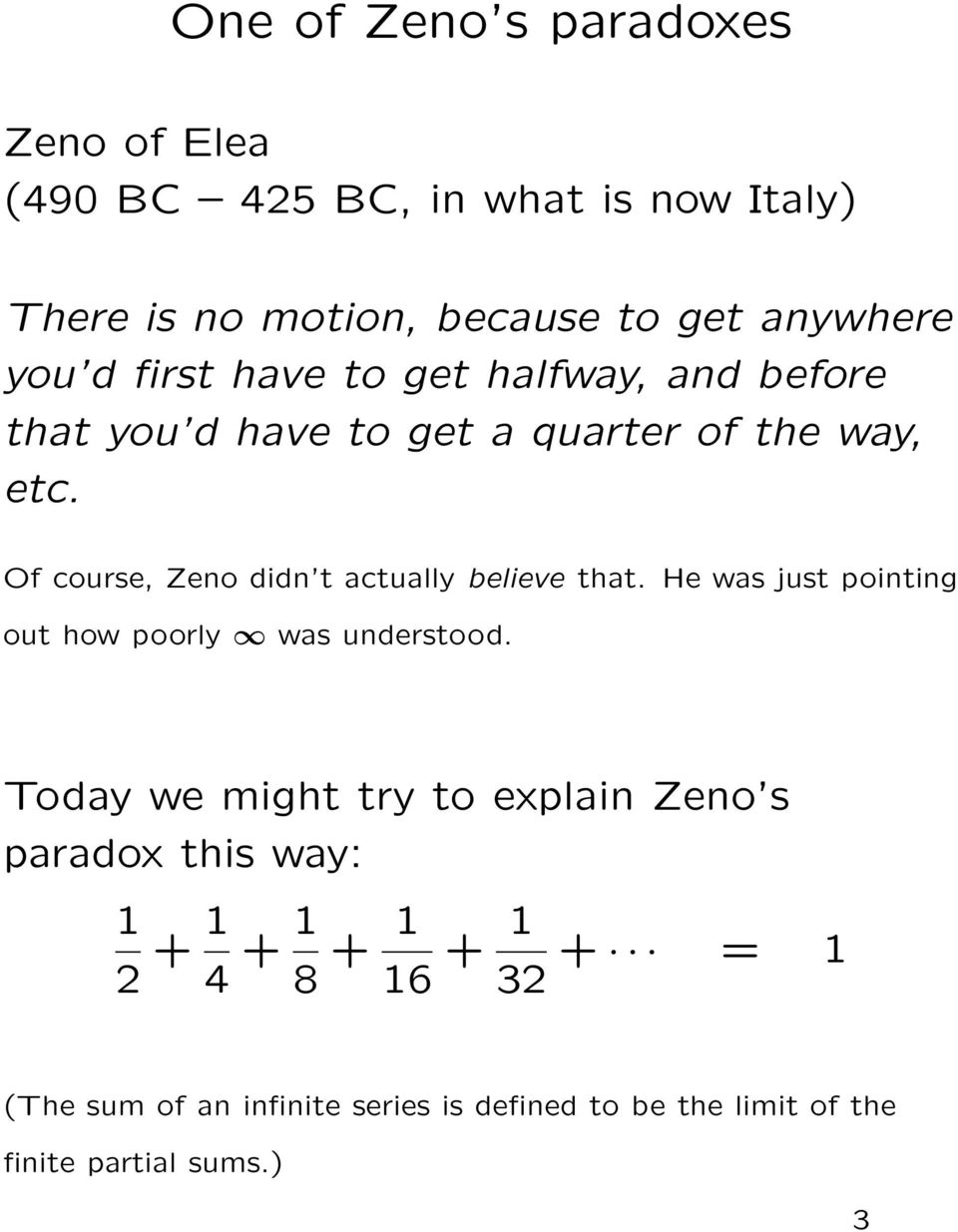 Of course, Zeno didn t actually believe that. He was just pointing out how poorly was understood.