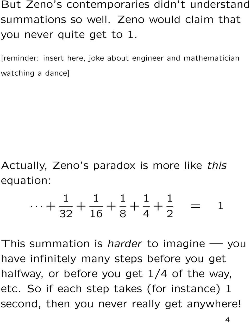 this equation: + 32 + 6 + 8 + 4 + 2 = This summation is harder to imagine you have infinitely many steps before you get