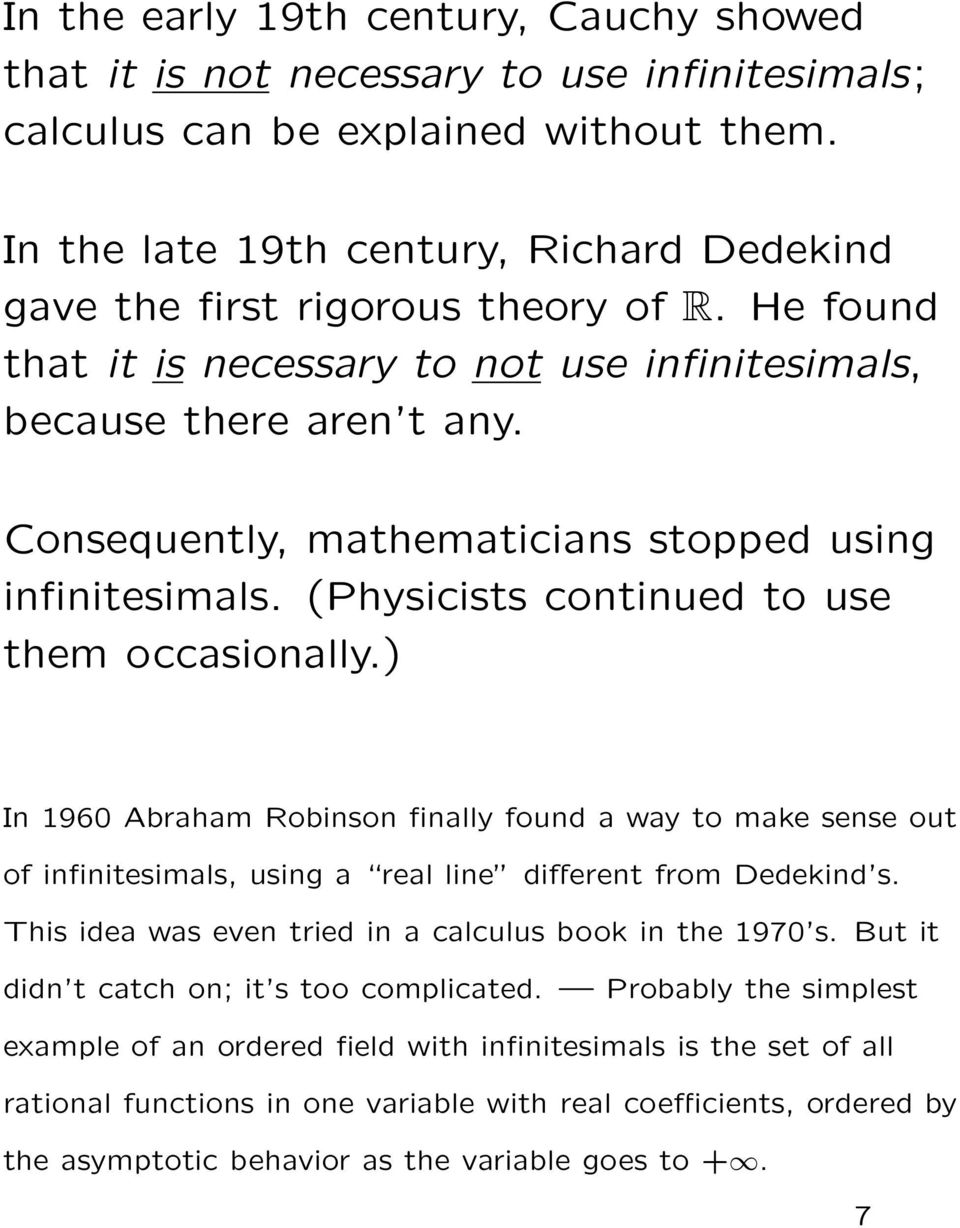 Consequently, mathematicians stopped using infinitesimals. (Physicists continued to use them occasionally.