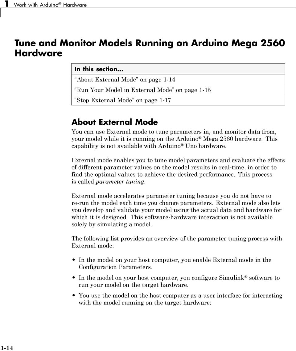 from, your model while it is running on the Arduino Mega 2560 hardware. This capability is not available with Arduino Uno hardware.