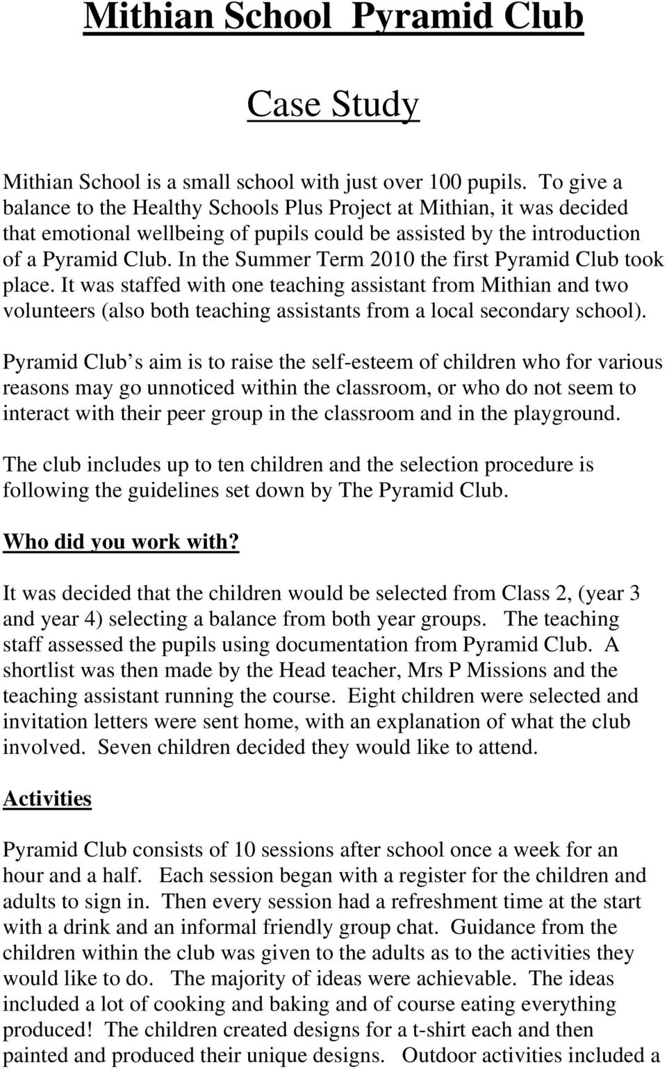 In the Summer Term 2010 the first Pyramid Club took place. It was staffed with one teaching assistant from Mithian and two volunteers (also both teaching assistants from a local secondary school).