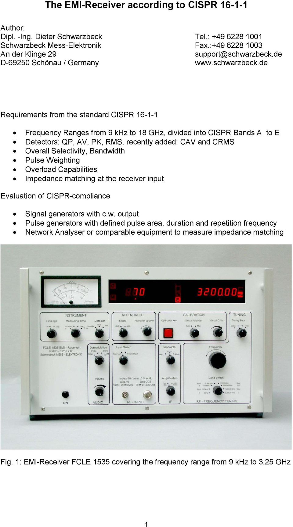 de Requirements from the standard CISPR 16-1-1 Frequency Ranges from 9 khz to 18 GHz, divided into CISPR Bands A to E Detectors: QP, AV, PK, RMS, recently added: CAV and CRMS Overall
