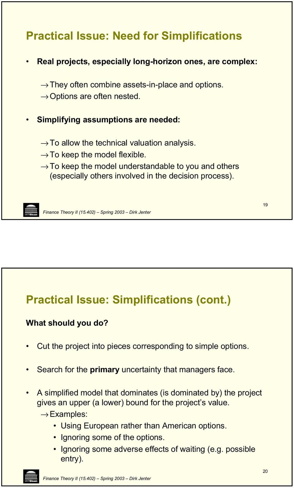 To keep the model understandable to you and others (especially others involved in the decision process). 19 Practical Issue: Simplifications (cont.) What should you do?