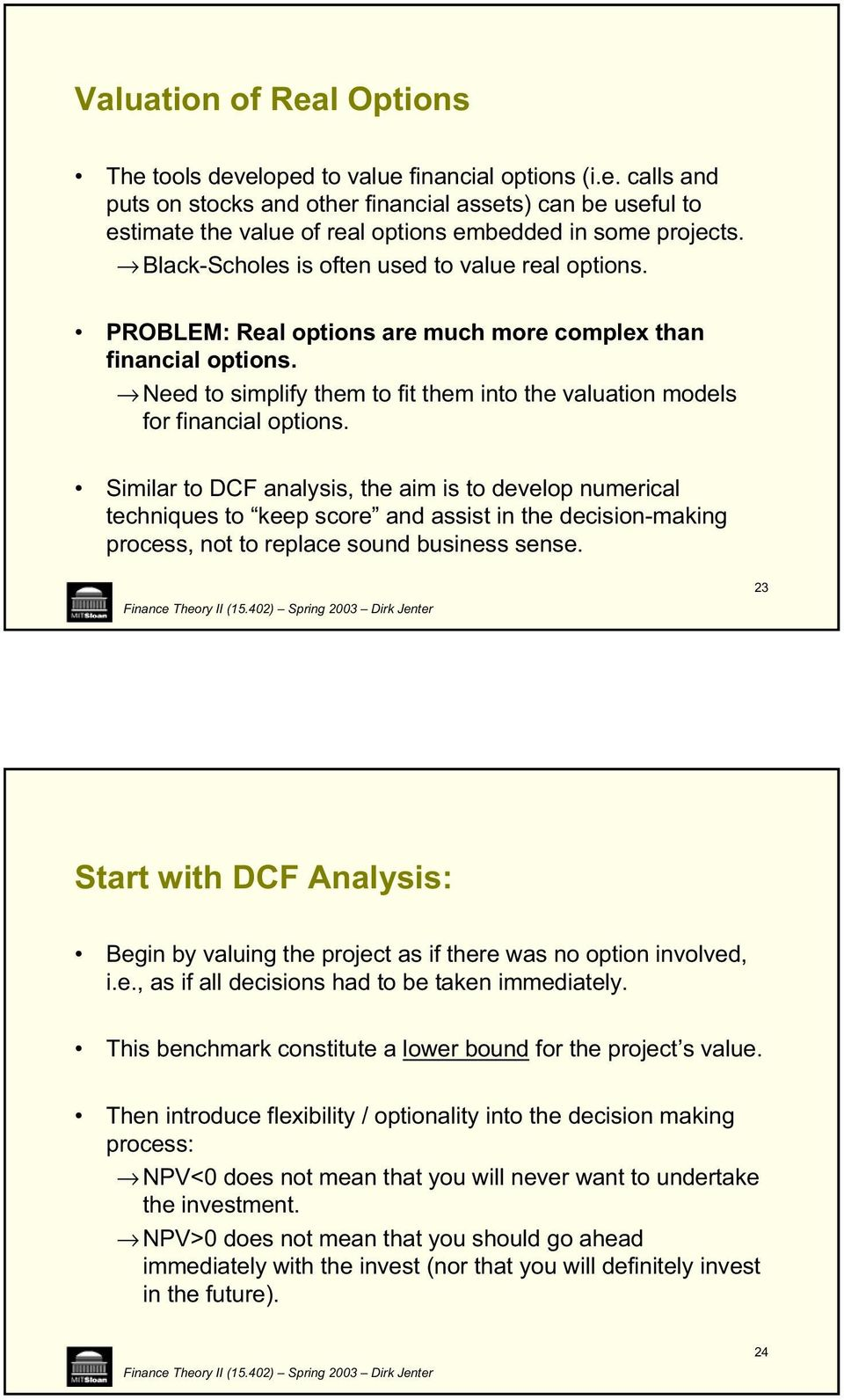 Need to simplify them to fit them into the valuation models for financial options.
