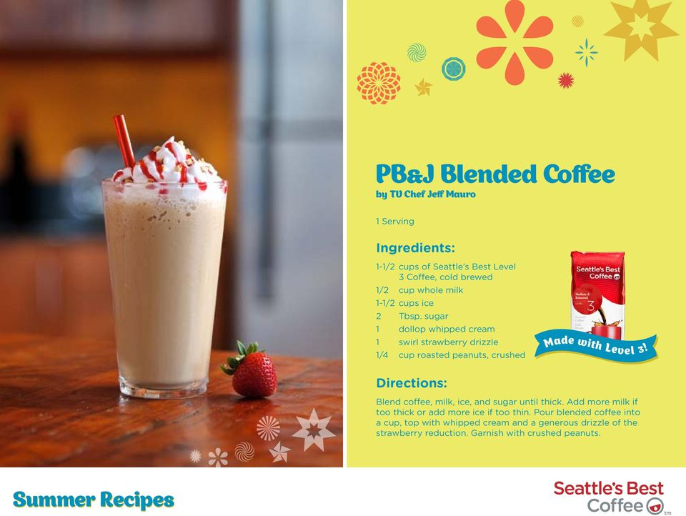 sugar 1 dollop whipped cream 1 swirl strawberry drizzle 1/4 cup roasted peanuts, crushed Made with Level 3!