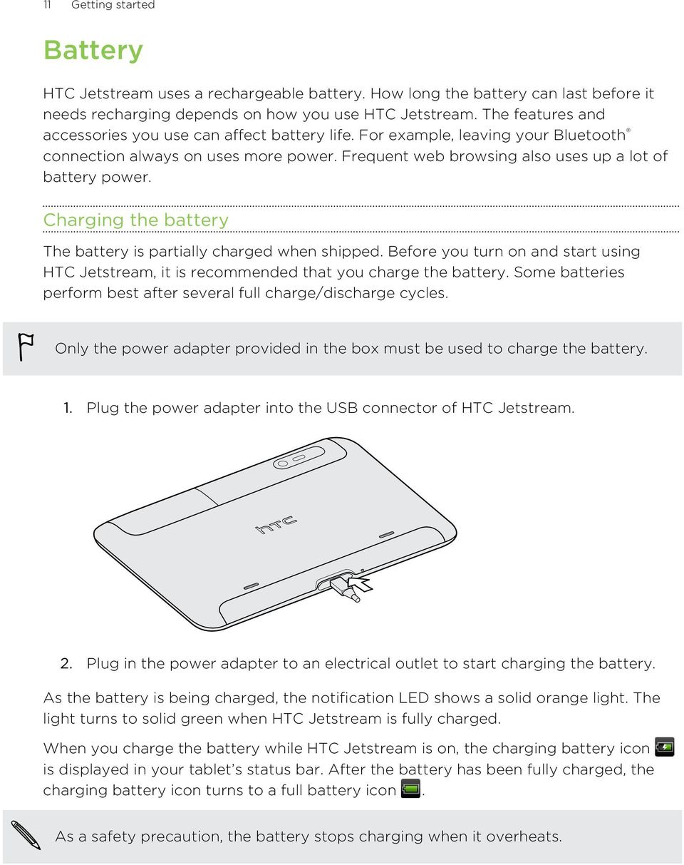 Charging the battery The battery is partially charged when shipped. Before you turn on and start using HTC Jetstream, it is recommended that you charge the battery.