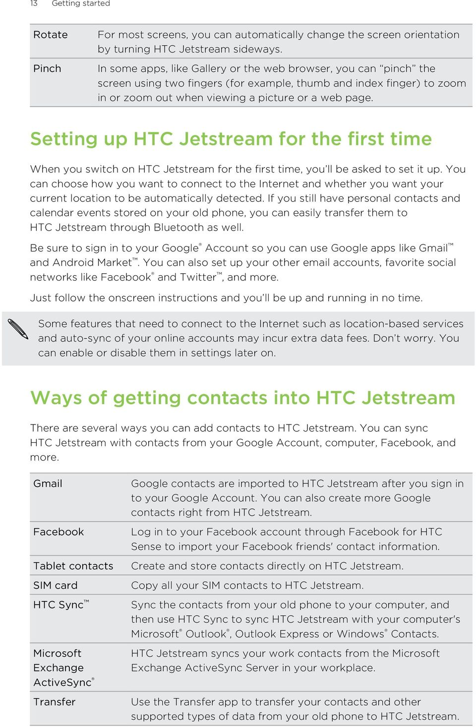 Setting up HTC Jetstream for the first time When you switch on HTC Jetstream for the first time, you ll be asked to set it up.
