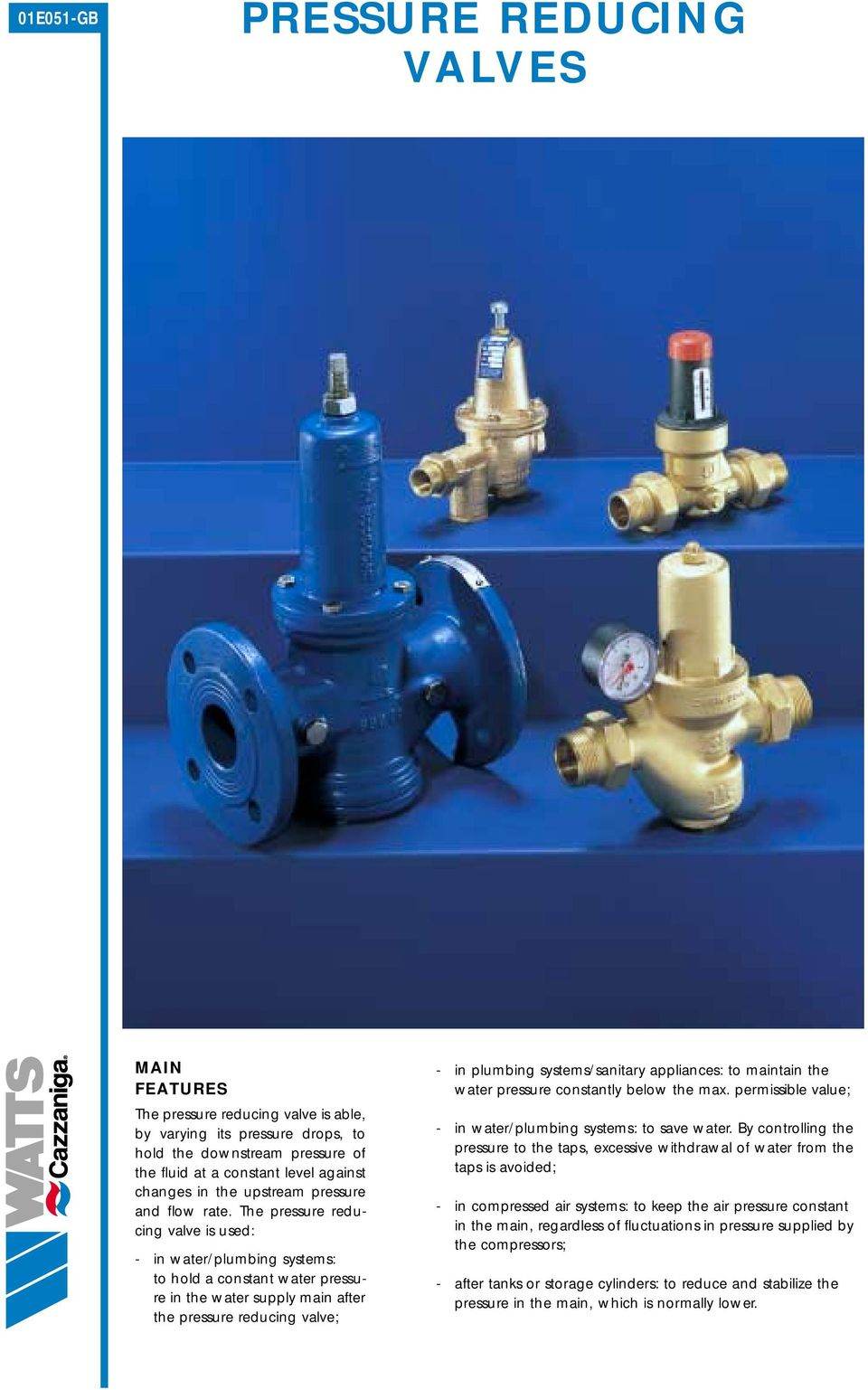 The pressure reducing valve is used: - in water/plumbing systems: to hold a constant water pressure in the water supply main after the pressure reducing valve; - in plumbing systems/sanitary