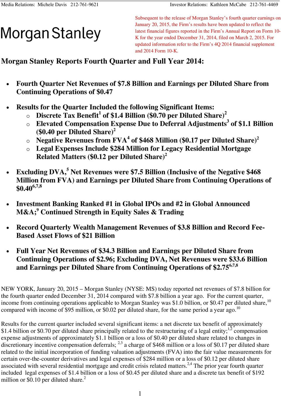 December 31, 2014, filed on March 2, 2015. For updated information refer to the Firm s 4Q 2014 financial supplement and 2014 Form 10-K. Fourth Quarter Net Revenues of $7.