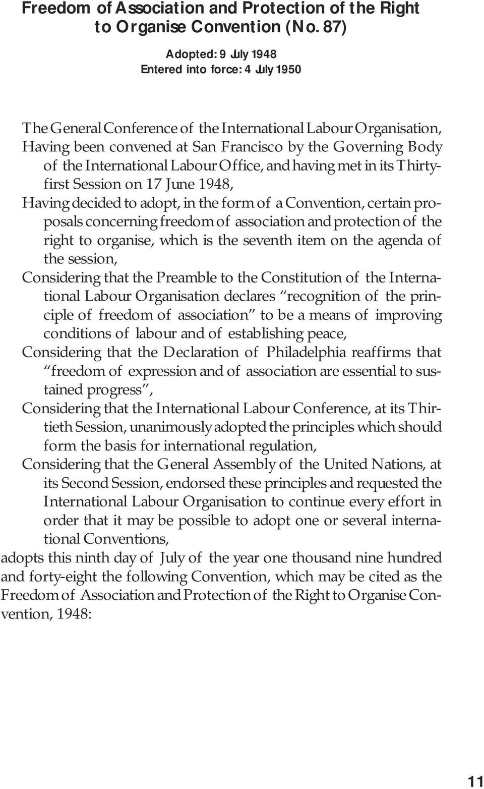 International Labour Office, and having met in its Thirtyfirst Session on 17 June 1948, Having decided to adopt, in the form of a Convention, certain proposals concerning freedom of association and