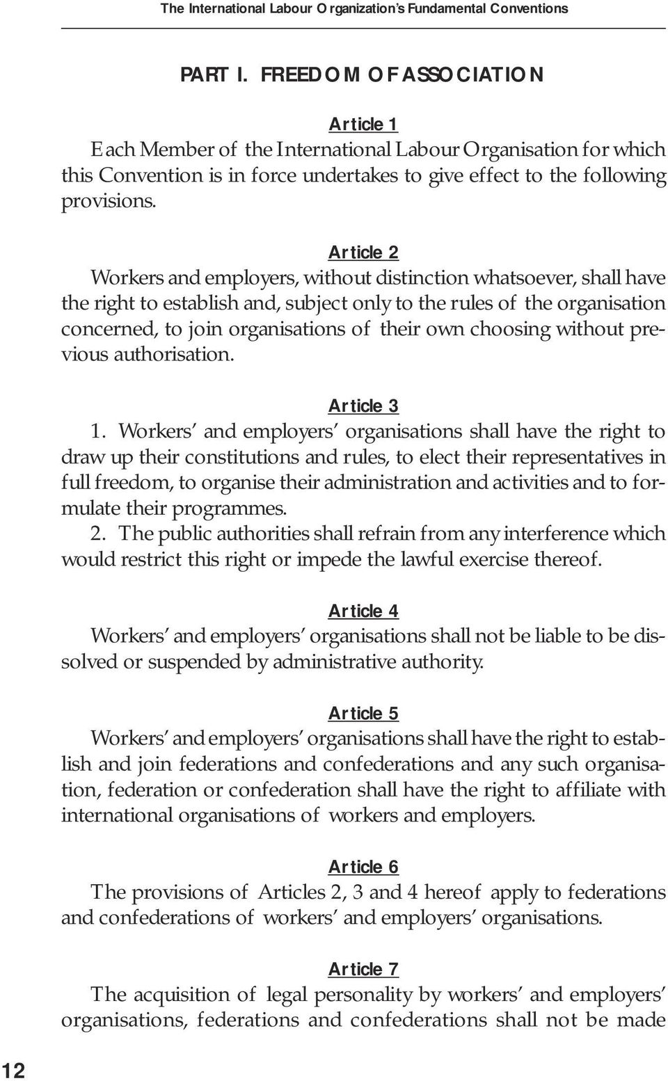 Article 2 Workers and employers, without distinction whatsoever, shall have the right to establish and, subject only to the rules of the organisation concerned, to join organisations of their own