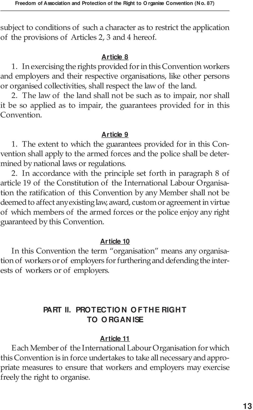 In exercising the rights provided for in this Convention workers and employers and their respective organisations, like other persons or organised collectivities, shall respect the law of the land. 2.