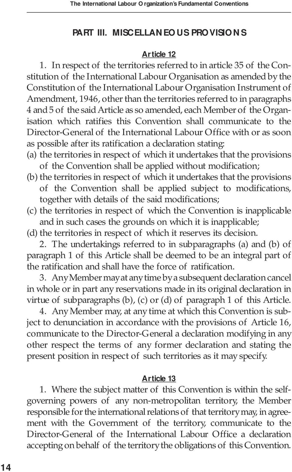 of Amendment, 1946, other than the territories referred to in paragraphs 4 and 5 of the said Article as so amended, each Member of the Organisation which ratifies this Convention shall communicate to