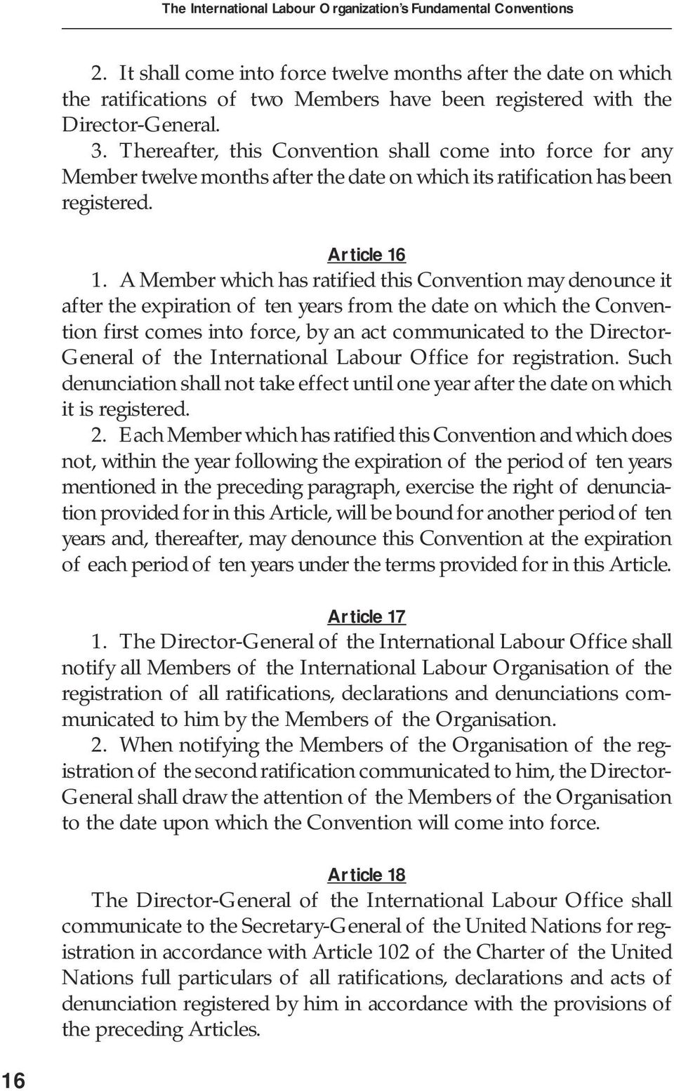 Thereafter, this Convention shall come into force for any Member twelve months after the date on which its ratification has been registered. Article 16 1.