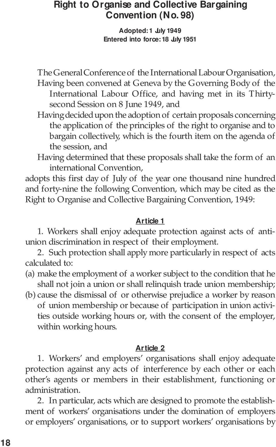 Labour Office, and having met in its Thirtysecond Session on 8 June 1949, and Having decided upon the adoption of certain proposals concerning the application of the principles of the right to