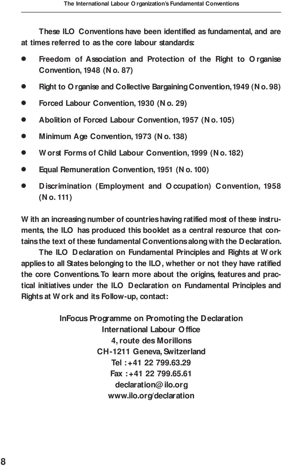 29) Abolition of Forced Labour Convention, 1957 (No. 105) Minimum Age Convention, 1973 (No. 138) Worst Forms of Child Labour Convention, 1999 (No. 182) Equal Remuneration Convention, 1951 (No.