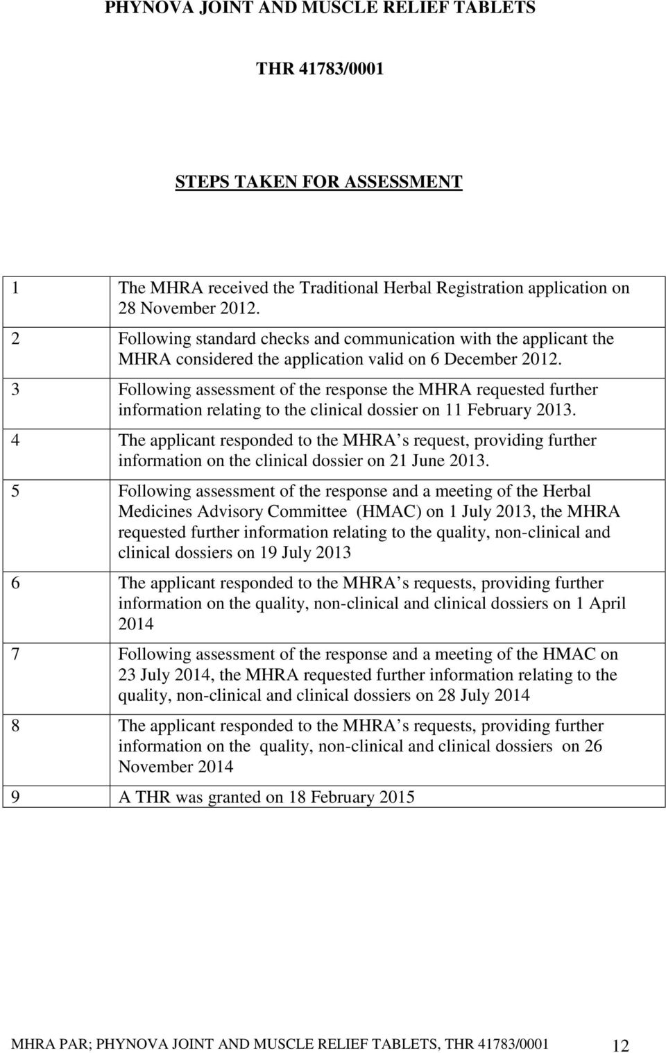 3 Following assessment of the response the MHRA requested further information relating to the clinical dossier on 11 February 2013.