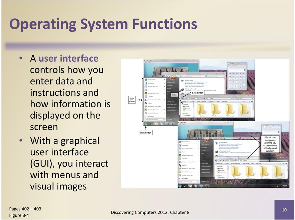 With a graphical user interface (GUI), you interact with menus and
