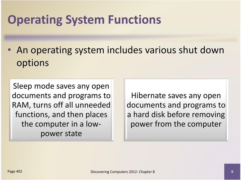 places the computer in a lowpower state Hibernate saves any open documents and programs to a