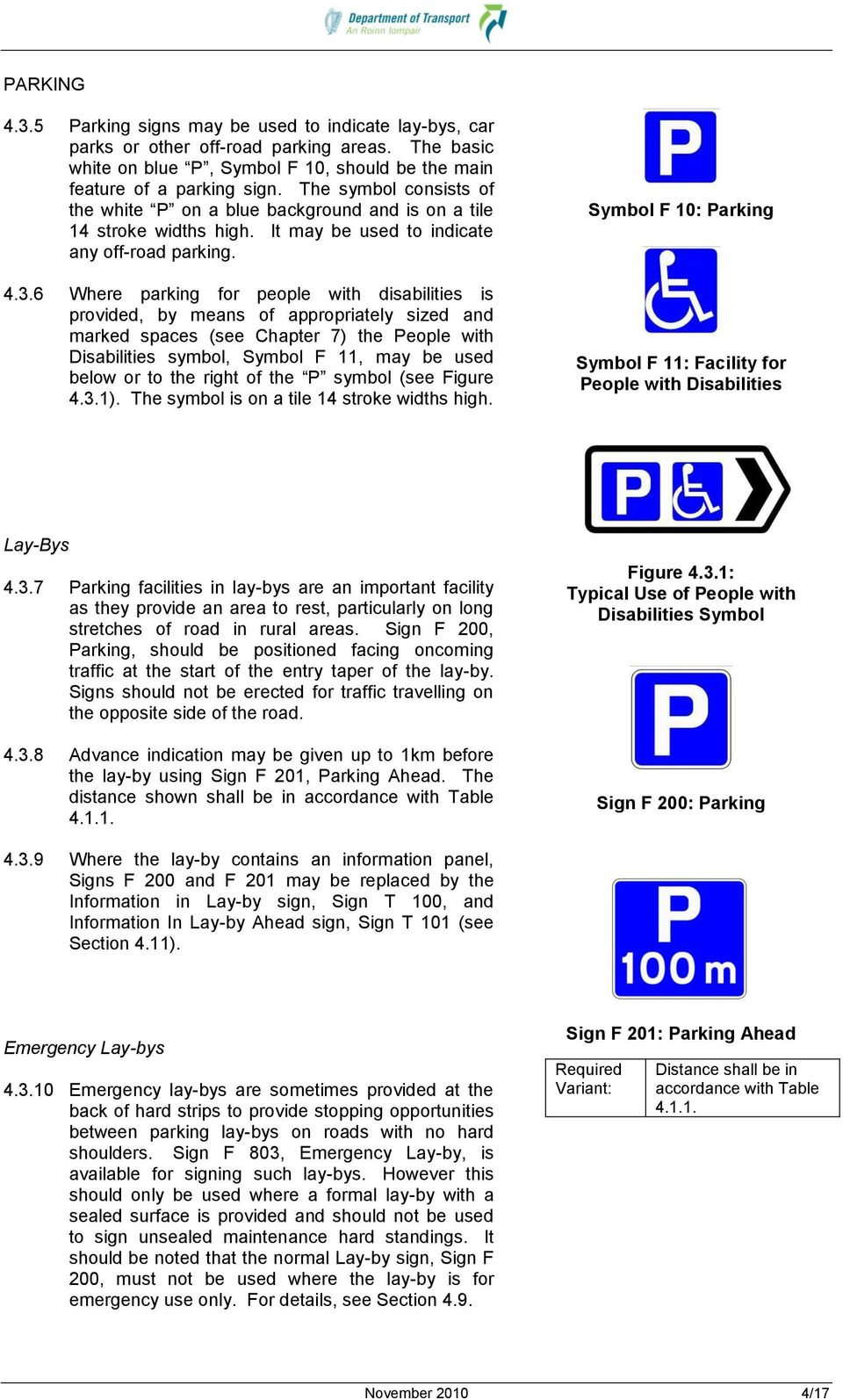 6 Where parking for people with disabilities is provided, by means of appropriately sized and marked spaces (see Chapter 7) the People with Disabilities symbol, Symbol F 11, may be used below or to