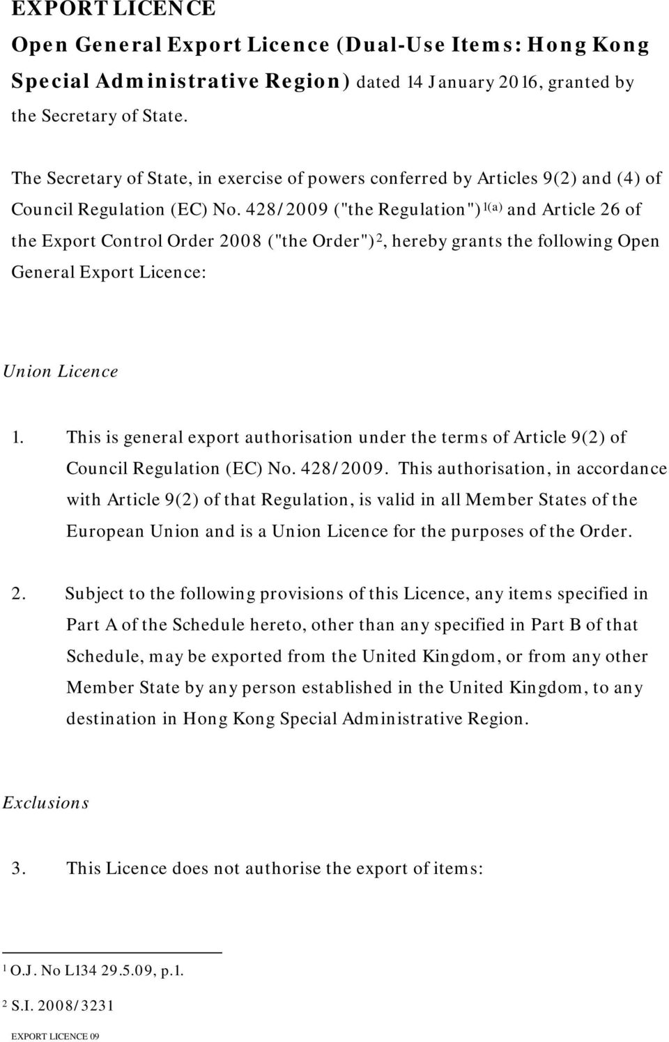 "428/2009 (""the Regulation"") 1(a) and Article 26 of the Export Control Order 2008 (""the Order"") 2, hereby grants the following Open General Export Licence: Union Licence 1."